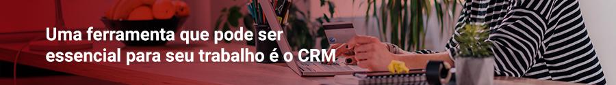 Uma ferramenta que pode ser e essencial para o seu trabalho é o CRM