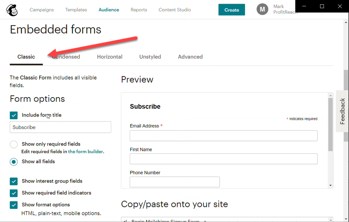 There are lots of different ways to embed a Mailchimp form on your website. You can see the various ways on the tabs, eg Classic. You can find more details on adding a form to your website on the Mailchimp site here.
