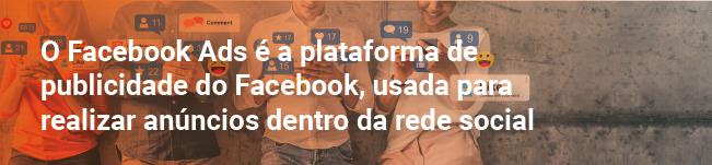 O Facebook Ads é a plataforma de publicidade do Facebook, usada para realizar anúncios dentro da rede social