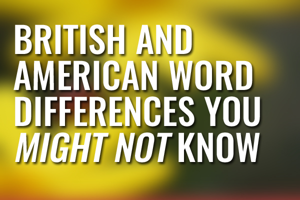 British and American Word Differences You Might Not Know_edited-1.jpg