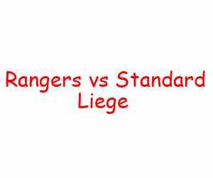 Rangers vs Standard Liege