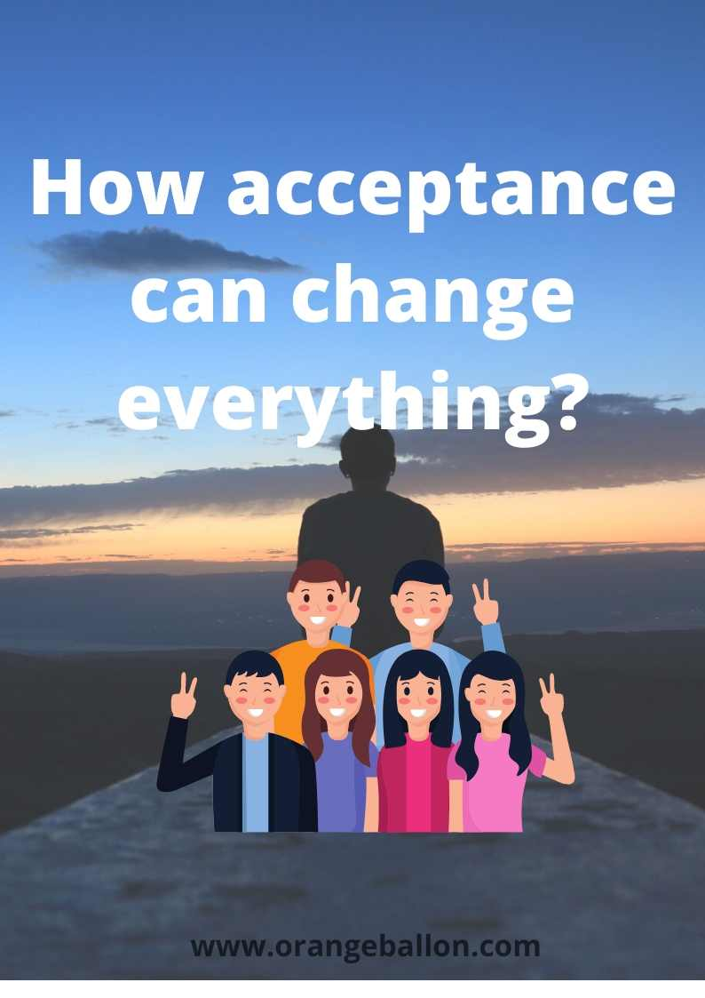 How acceptance can change everything?