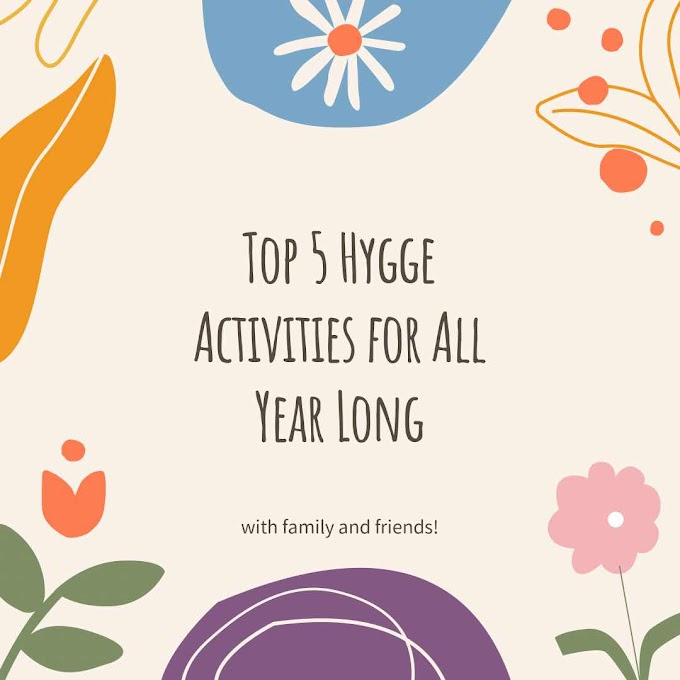 Top 5 Hygge Activities for All Year Long (with family and friends)