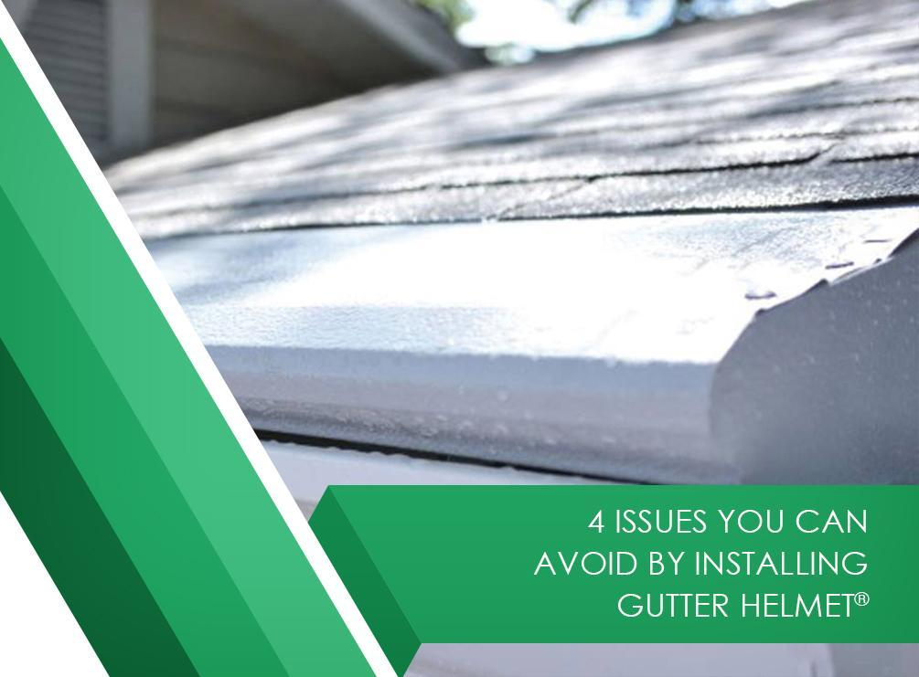 4 Issues You Can Avoid By Installing Gutter Helmet