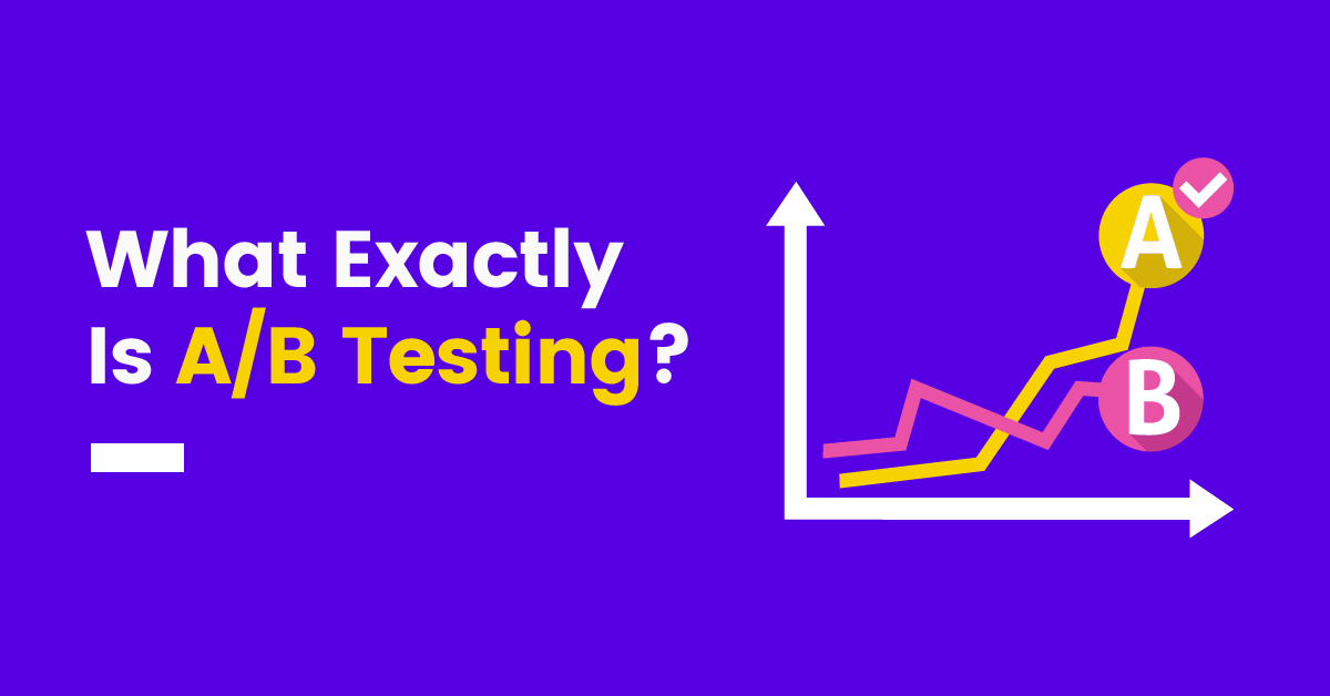 What Exactly Is A/B Testing?