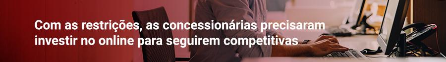 Com as restrições, as concessionárias precisaram investir no online para seguirem competitivas