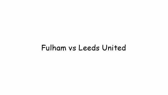 Fulham vs Leeds United