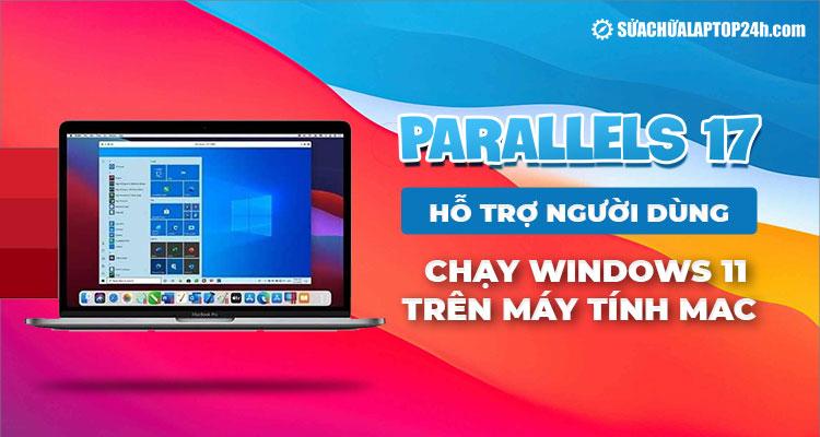 Trải nghiệm Windows 11 dễ dàng trên máy Mac với Parallels 17