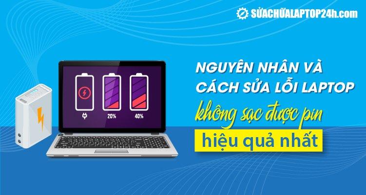 Nguyên nhân và cách sửa lỗi laptop không sạc được pin hiệu quả nhất