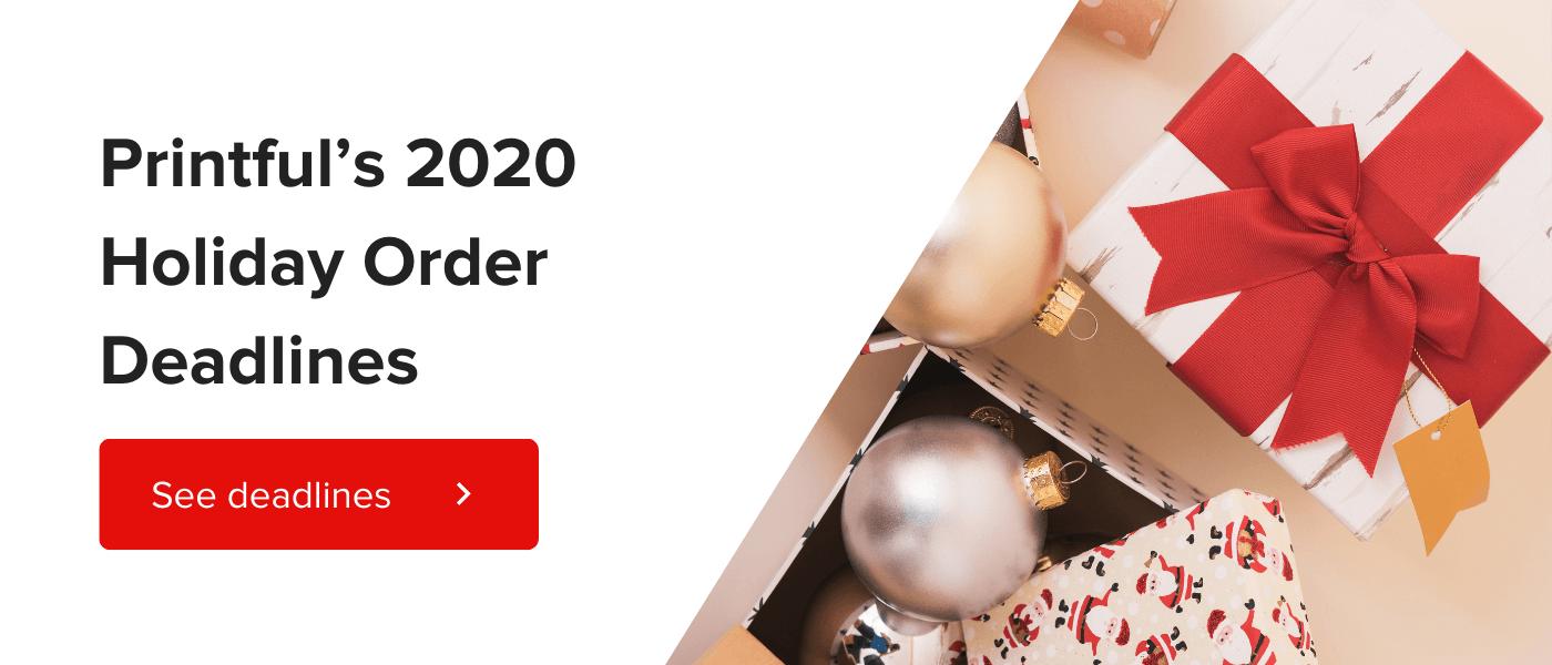 Printfuls 2020 holiday order deadlines