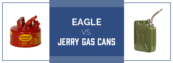 Learn the Difference Betwee Eagle & Jerry Gas Cans
