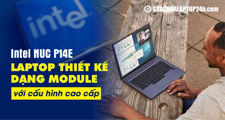 Intel NUC P14E là laptop đầu tiên có tính linh hoạt của PC