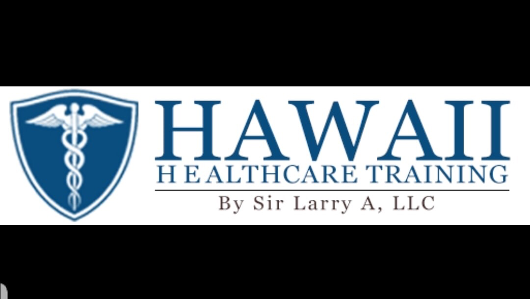 Hawaii Healthcare Training by Sir Larry A LLC