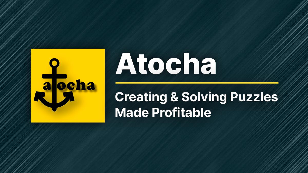 Atocha: Tạo ra lợi nhuận từ việc tạo và giải các câu đố