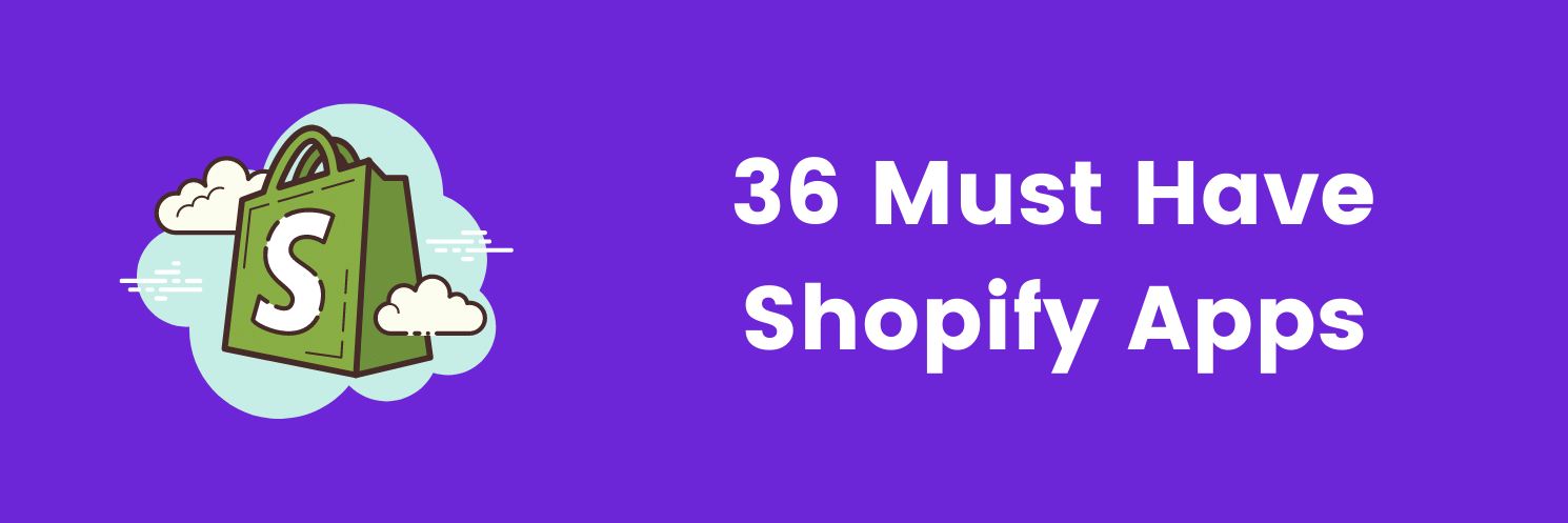 36 Must Have Shopify Apps For Your Store 1