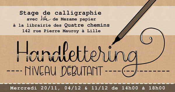Stage de calligraphie moderne, les Mercredi 20 novembre, 4 décembre et 11 décembre 2019 chez les librairies des Quatre chemins à Lille