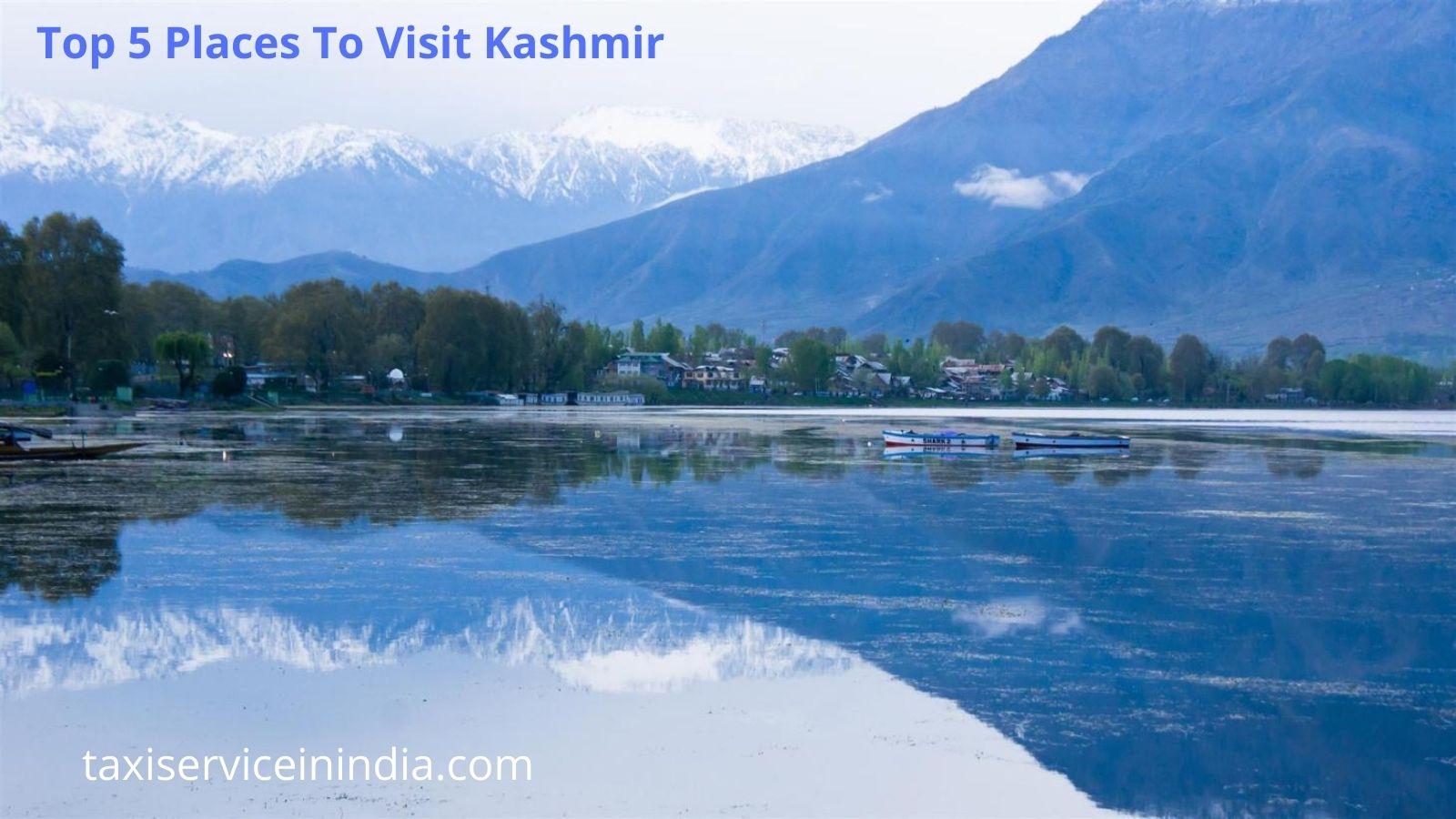 Top 5 Places To Visit Kashmir