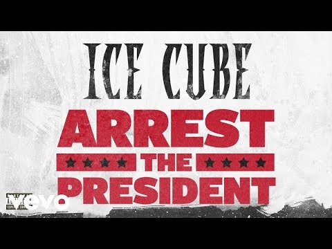 Ice Cube - Arrest The President (Audio) 2018 [Estados Unidos]