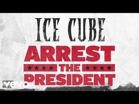 Ice Cube - Arrest The President (Audio) 2018 [Estados Unidos]