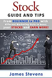 Stocks: Guide and Tips from Beginner to Pro with different Marketing Style to boost your Stocks and Earn More! (Personal Finance Book 1)