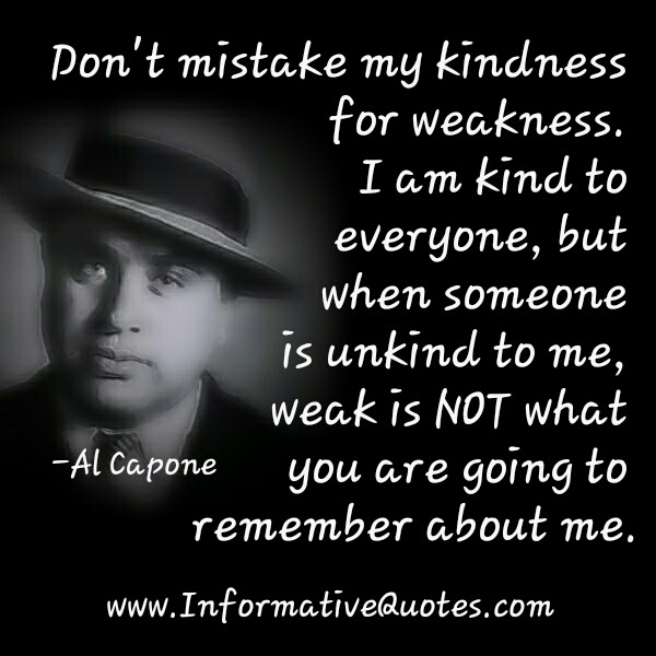 Dont Mistake My Kindness For Weakness Informative Quotes