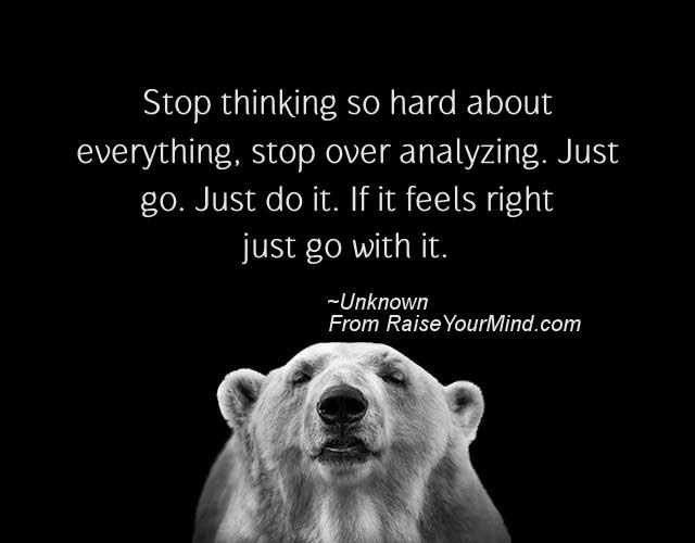 Life Saying Quotes Stop Thinking So Hard About Everything Stop