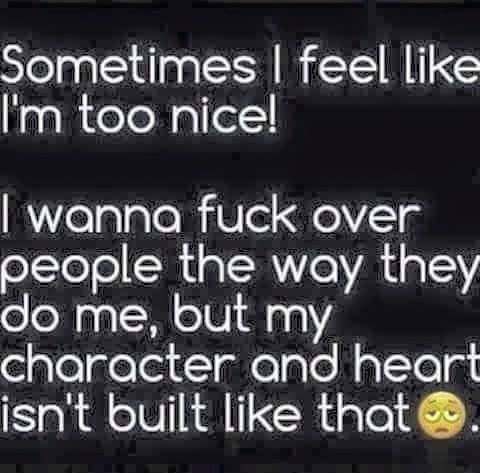 Im Too Nice But I Want To Hurt People But I Dont Because Im Too
