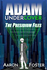 The Presidium Files by Aaron Foster