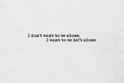 Nice Celebrity Quote I Dont Want To Be Alone I Want To Be Left