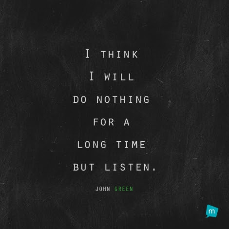 John Green Quote Listening Quote I Think I Will Do Nothing For A