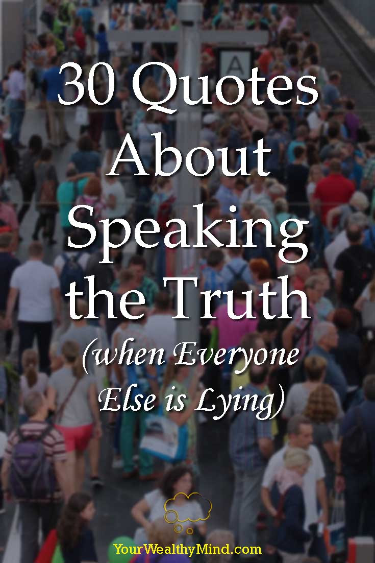 30 Quotes About Speaking The Truth When Everyone Else Is Lying