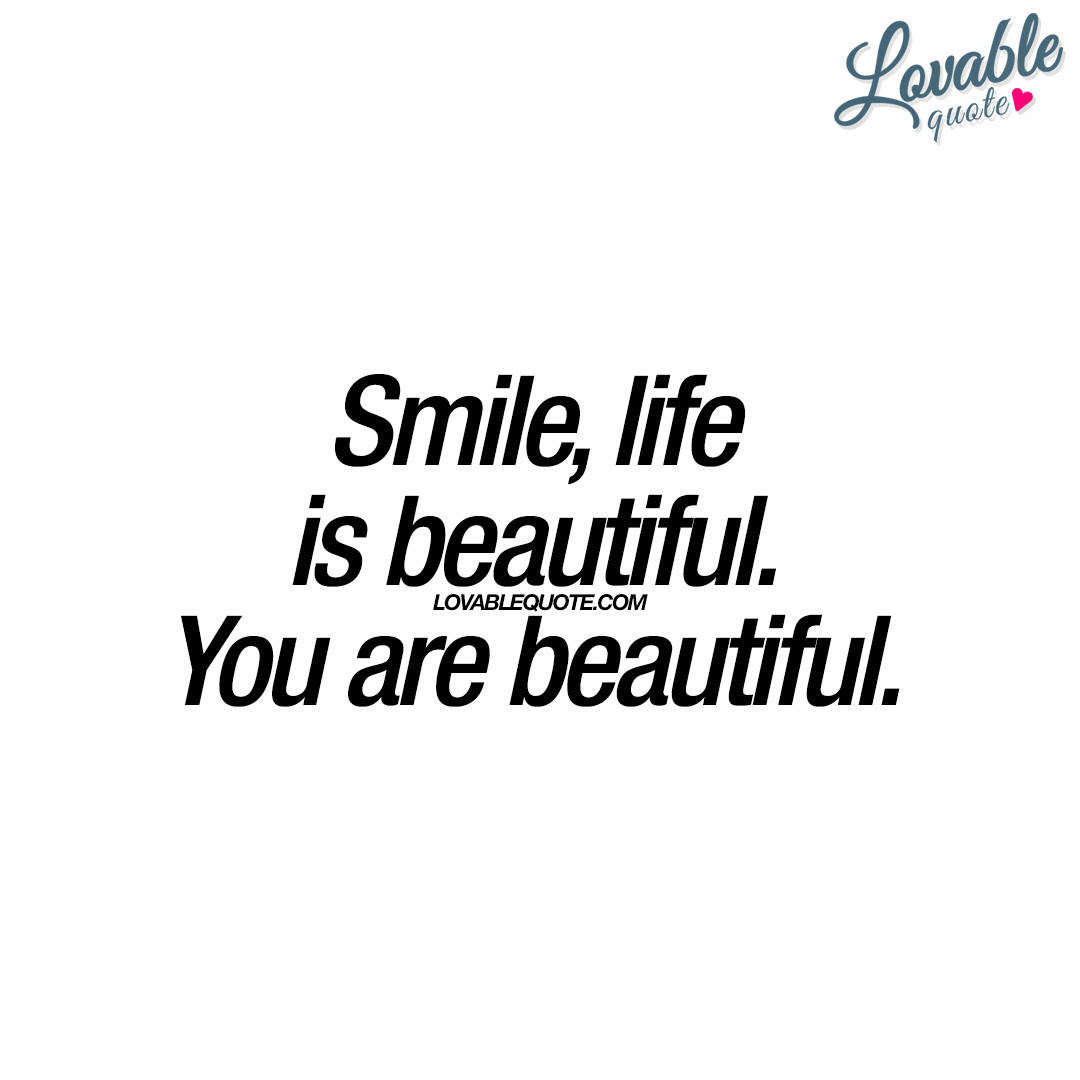 Smile Life Is Beautiful You Are Beautiful Lovable Quote