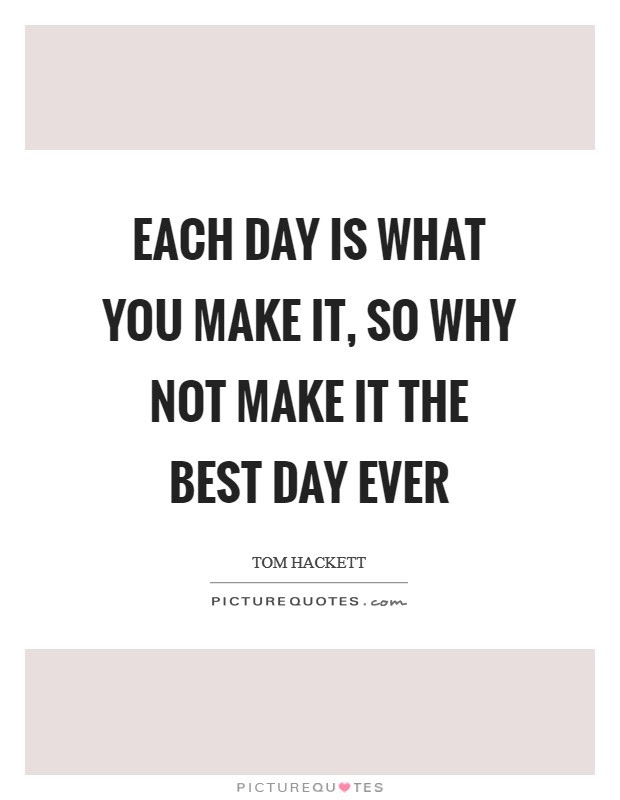 Best Day Ever Quotes Sayings Best Day Ever Picture Quotes