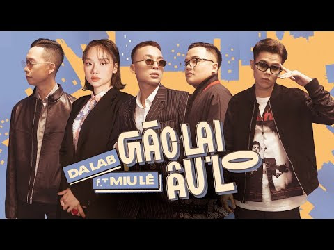 Da LAB - Gác Lại Âu Lo - Da LAB ft. Miu Le (Official MV)