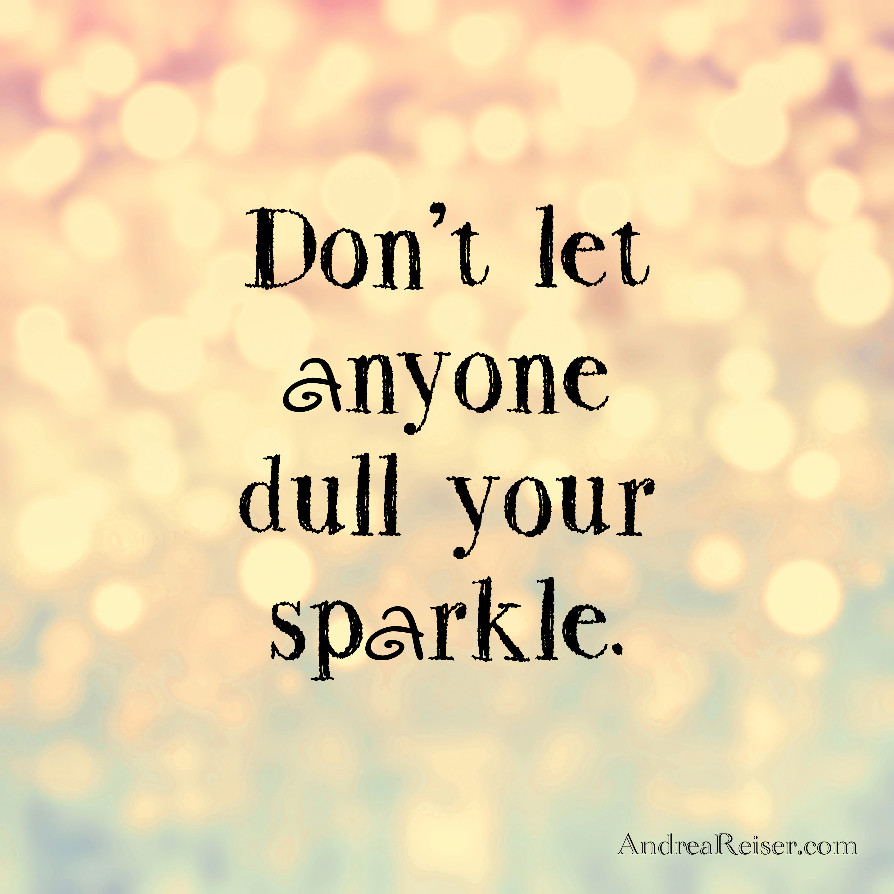 Dont Let Anyone Dull Your Sparkle Quotes