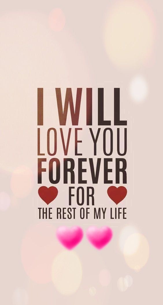 I Will Love You Forever For The Rest Of My Life Pictures Photos