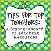 Tips for Top Teachers: A Smorgasboard of Teaching Resources