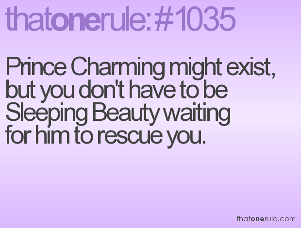 Prince Charming Might Existbut You Dont Have To Be Sleeping Beauti