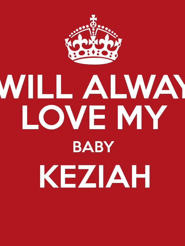 I Will Always Love My Baby Keziah Keep Calm And Posters Generator