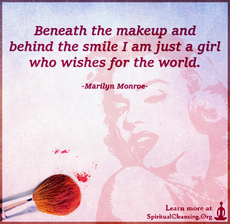 Beneath The Makeup And Behind The Smile I Am Just A Girl Who Wishes