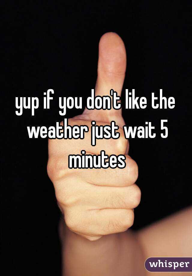 Image result for if you don't like the weather wait 5 minutes