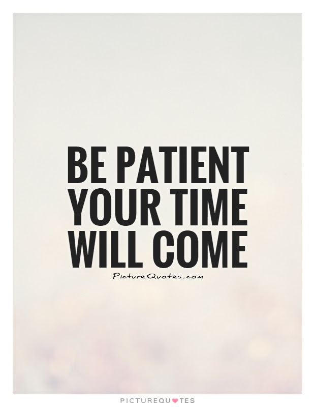 Quotes About Your Time Coming 49 Quotes