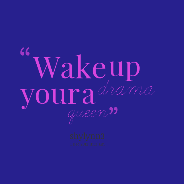 1 Walpaper Drama Queen Quotes And Sayings Quotesgram
