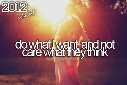 Do What I Want And Not Care What They Think Unknown Picture