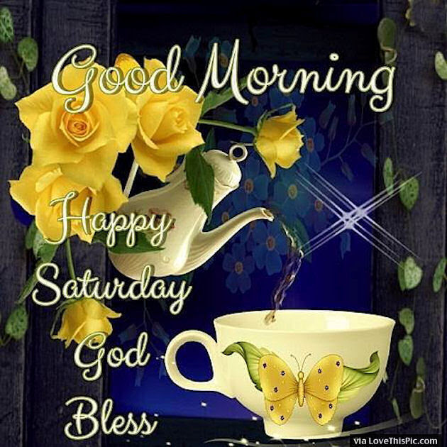 Good Morning Happy Saturday God Bless Pictures Photos And Images