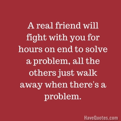 A Real Friend Will Fight With You For Hours On End To Solve A