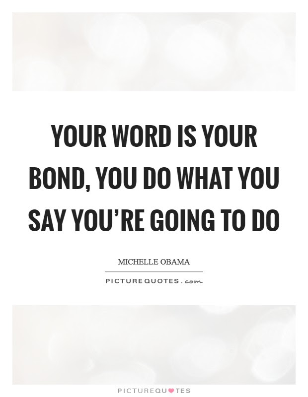 Your Word Is Your Bond You Do What You Say Youre Going To Do