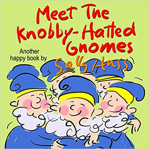 Children's Books: MEET THE KNOBBY-HATTED GNOMES (Funny, Rhyming Bedtime Story/Picture Book, About Loving and Caring Instead of Fighting and Biting, For Beginner Readers, With 25 Images, Ages 2-8)