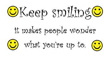 Keep Smiling It Makes People Wonder What Youre Up To