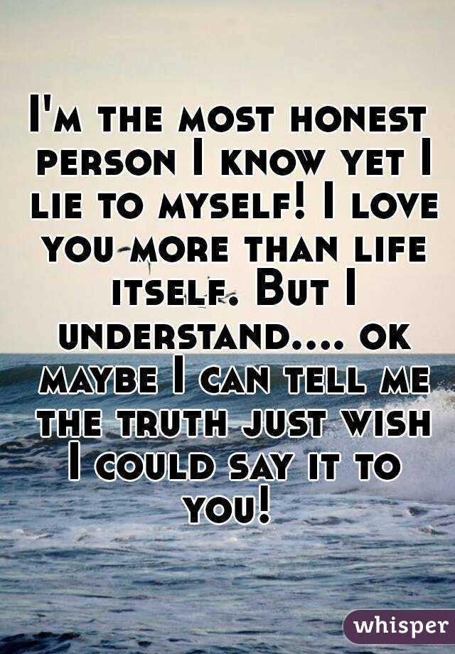 Im The Most Honest Person I Know Yet I Lie To Myself I Love You